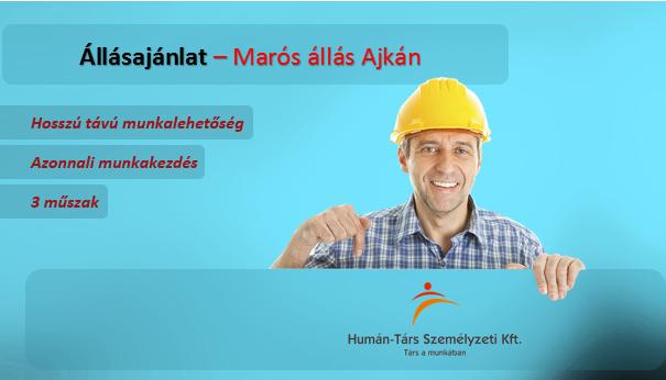 Marós állás Ajkán, 3 műszakos munkarendben. Bérelőleg heti rendszerességgel kérhető. Törvény szerinti utazási költségtérítést biztosítunk.
