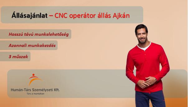 CNC operátor állás Ajkán, 3 műszakos munkarendben. Bérelőleg heti rendszerességgel kérhető. Törvény szerinti utazási költségtérítést biztosítunk.
