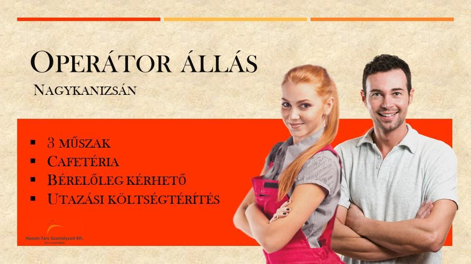 Operátor állás Nagykanizsán, 3 műszakban. Béren kívüli juttatás, Prémium. Bérelőleg hetente kérhető. Utazási költségtérítés. Humán-Társ